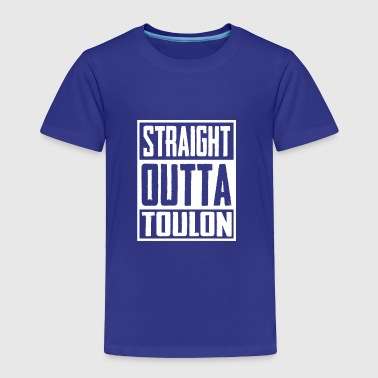 Straight Outta Toulon - Toddler Premium T-Shirt