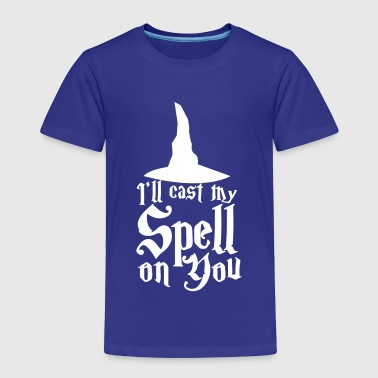 Casting A Spell I'll cast my SPELL on you! with a witches hat - Toddler Premium T-Shirt
