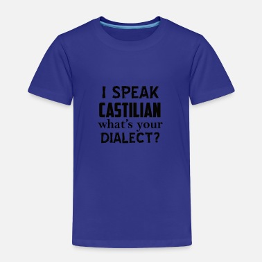 Dialect castilian dialect - Toddler Premium T-Shirt