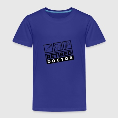 Doctor - Retired - Toddler Premium T-Shirt
