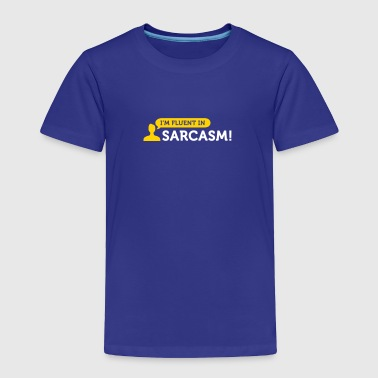 I'm Fluent In Sarcasm! - Toddler Premium T-Shirt