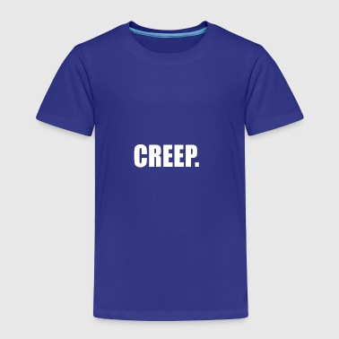 CREEP - Toddler Premium T-Shirt