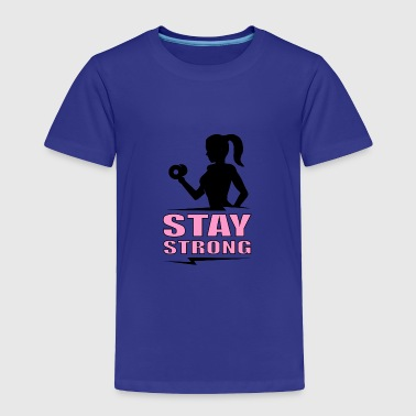 Stay strong - Toddler Premium T-Shirt