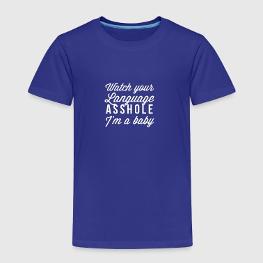 Asshole Kids Watch your language asshole I'm a baby - Toddler Premium T-Shirt