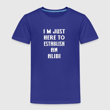 Establish an Alibi - Toddler Premium T-Shirt