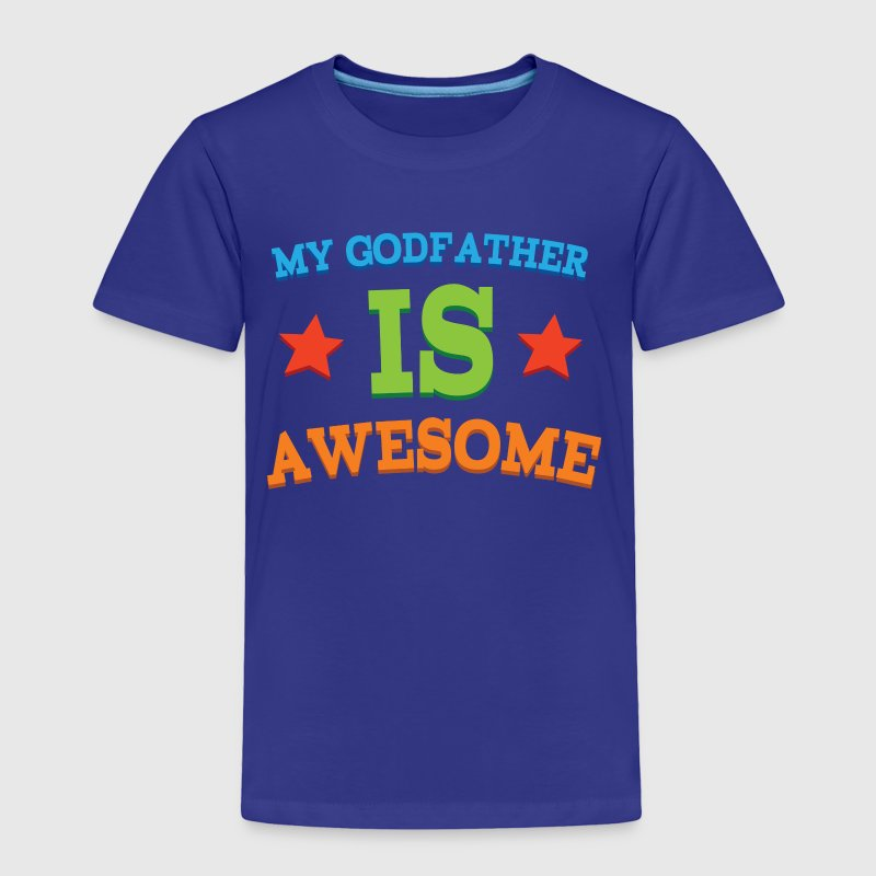 My Godfather Is Awesome - Toddler Premium T-Shirt