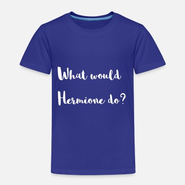 Hermione What would Hermione do? - Toddler Premium T-Shirt