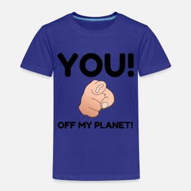 Office Humor Off My Planet - Toddler Premium T-Shirt