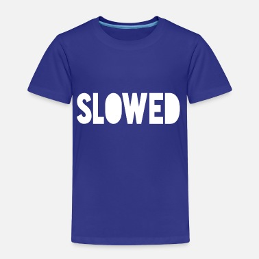 Slow Slowed - Toddler Premium T-Shirt