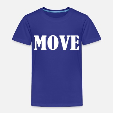 Move Move - Toddler Premium T-Shirt