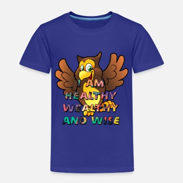 Wealthy I AM Healthy Wealthy and Wise - Toddler Premium T-Shirt
