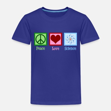 Peace Sign Peace Love Science - Toddler Premium T-Shirt