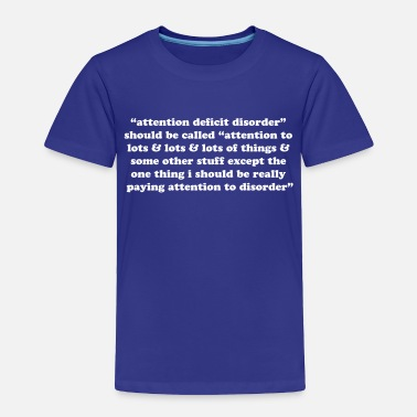 Attention Deficit Disorder Attention deficit disorder should be called. Funny - Toddler Premium T-Shirt