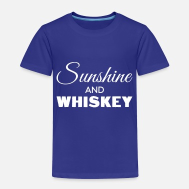Whiskey Sunshine And Whiskey - Toddler Premium T-Shirt