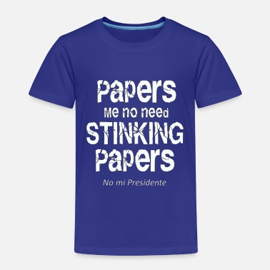 Paper Papers me no need papers - Toddler Premium T-Shirt