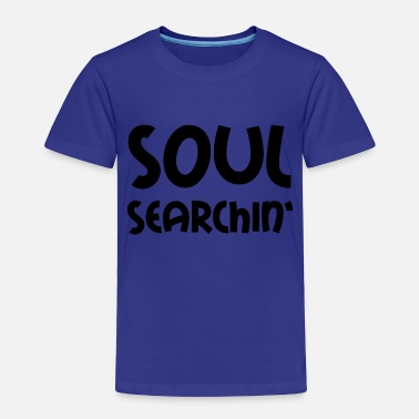Search SOUL SEARCHING - Toddler Premium T-Shirt