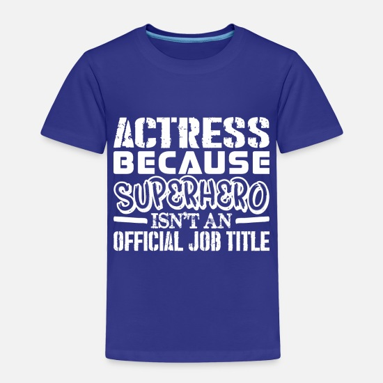 Actress Baby Clothing - Actress Because Superhero Official Job Title - Toddler Premium T-Shirt royal blue