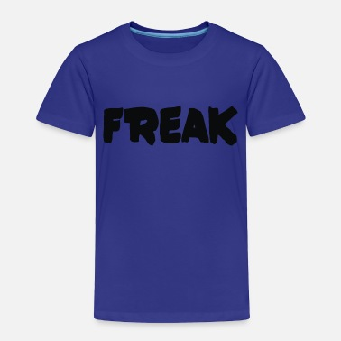 Freak FREAK - Toddler Premium T-Shirt