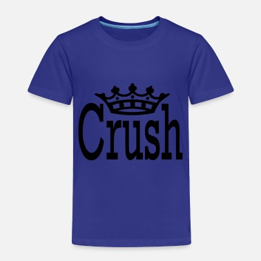 Crush Crush - Toddler Premium T-Shirt