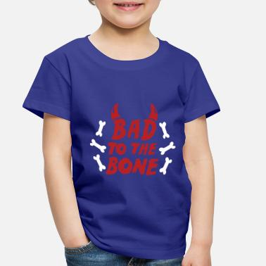 Bad to the bone - Toddler Premium T-Shirt