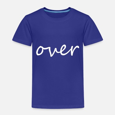 Over over - Toddler Premium T-Shirt