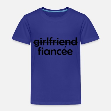 Girlfriend Girlfriend Fiancee - Toddler Premium T-Shirt