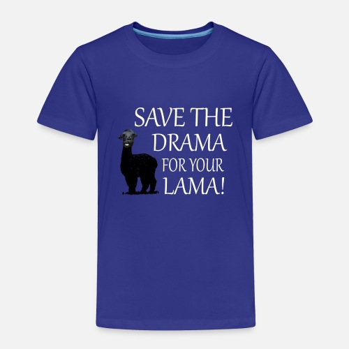 61739591 Save the Drama for your LLama Toddler Premium T-Shirt | Spreadshirt