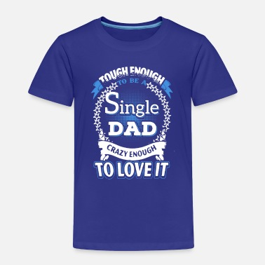 Single SINGLE DAD SHIRT - Toddler Premium T-Shirt