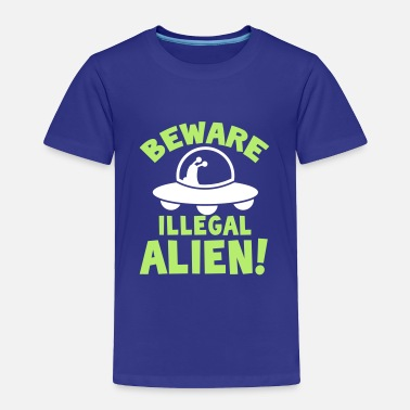 Illegal BEWARE! ILLEGAL ALIEN! with UFO spacecraft - Toddler Premium T-Shirt