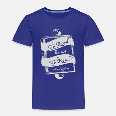Read TO READ OR NOT TO READ - Toddler Premium T-Shirt