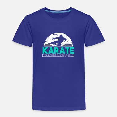 Karate Karate Your Spirit is Your Shield karate quote - Toddler Premium T-Shirt