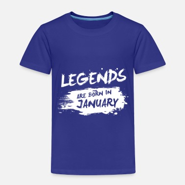January Legends are born in January - Toddler Premium T-Shirt