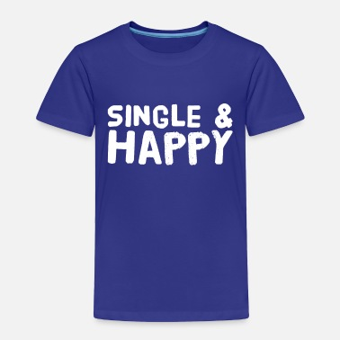 Single Single and happy - Toddler Premium T-Shirt