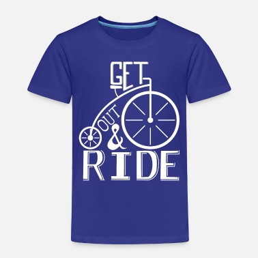 Ride Out get out and ride - Toddler Premium T-Shirt