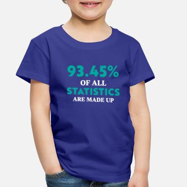 Statistics Statistics are Made Up Funny - Toddler Premium T-Shirt