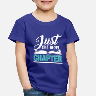 Quotes Just one more Chapter reading gift quote - Toddler Premium T-Shirt