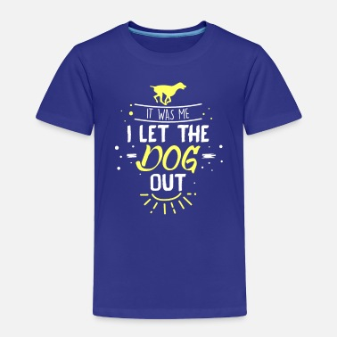 Who It Was Me I Let The Dog Out - Toddler Premium T-Shirt