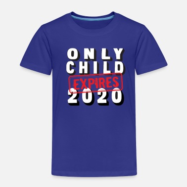 Toddler Funny Only Child Expires 2020 - Toddler Premium T-Shirt