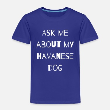 Luck ASK ME ABOUT MY HAVANESE GIFT QUOTE LOVE WOMEN MEN - Toddler Premium T-Shirt
