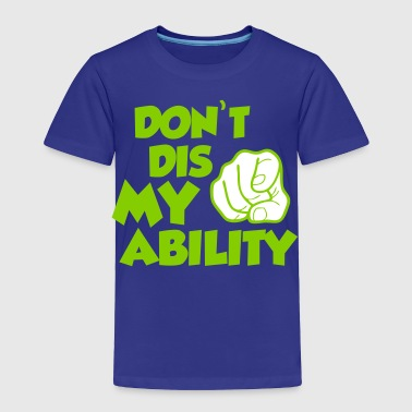 Abili-tee'sDont Dis my Ability - Toddler Premium T-Shirt