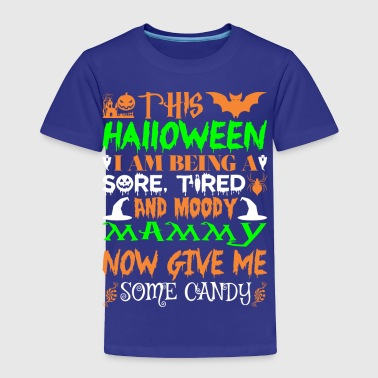 This Halloween Being Tired Moody Mammy Candy - Toddler Premium T-Shirt