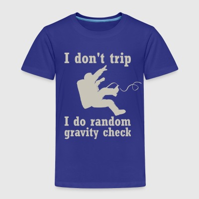 I Don't Trip I Do Random Gravity Checks - Toddler Premium T-Shirt
