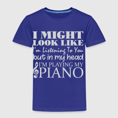 In My Head I'm Playing Piano - Toddler Premium T-Shirt