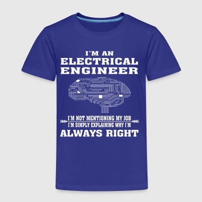 Electrical Engineer Always Right - Funny T-shirt - Toddler Premium T-Shirt