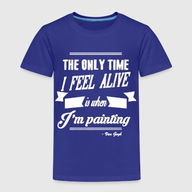 The Only Time Painting T Shirt - Toddler Premium T-Shirt