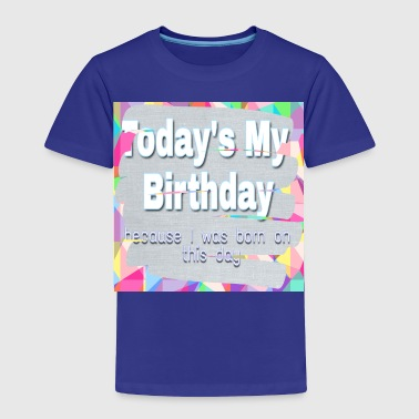 For my birthday - Toddler Premium T-Shirt
