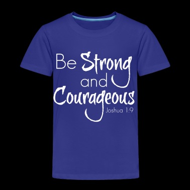 Strong and Courageous - Toddler Premium T-Shirt