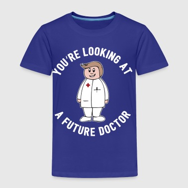 You're Looking At A Future Doctor Gift - Toddler Premium T-Shirt