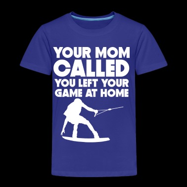 Mom Called You Left Your Game At Home Wakeboarding - Toddler Premium T-Shirt