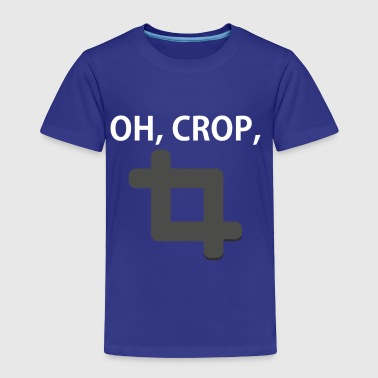 Oh, Crop - Toddler Premium T-Shirt